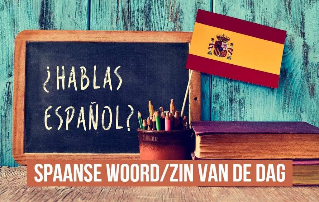 Het Spaanse woord of zin van de dag (62)